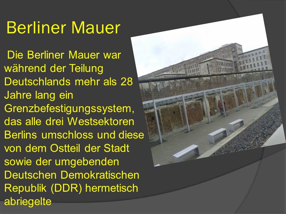 Berliner Mauer Die Berliner Mauer war während der Teilung Deutschlands mehr als 28 Jahre lang ein Grenzbefestigungssystem, das alle drei Westsektoren Berlins umschloss und diese von dem Ostteil der Stadt sowie der umgebenden Deutschen Demokratischen Republik (DDR) hermetisch abriegelte
