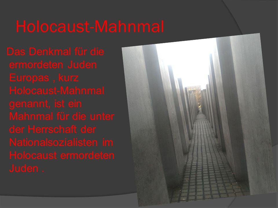 Holocaust-Mahnmal Das Denkmal für die ermordeten Juden Europas, kurz Holocaust-Mahnmal genannt, ist ein Mahnmal für die unter der Herrschaft der Nationalsozialisten im Holocaust ermordeten Juden.