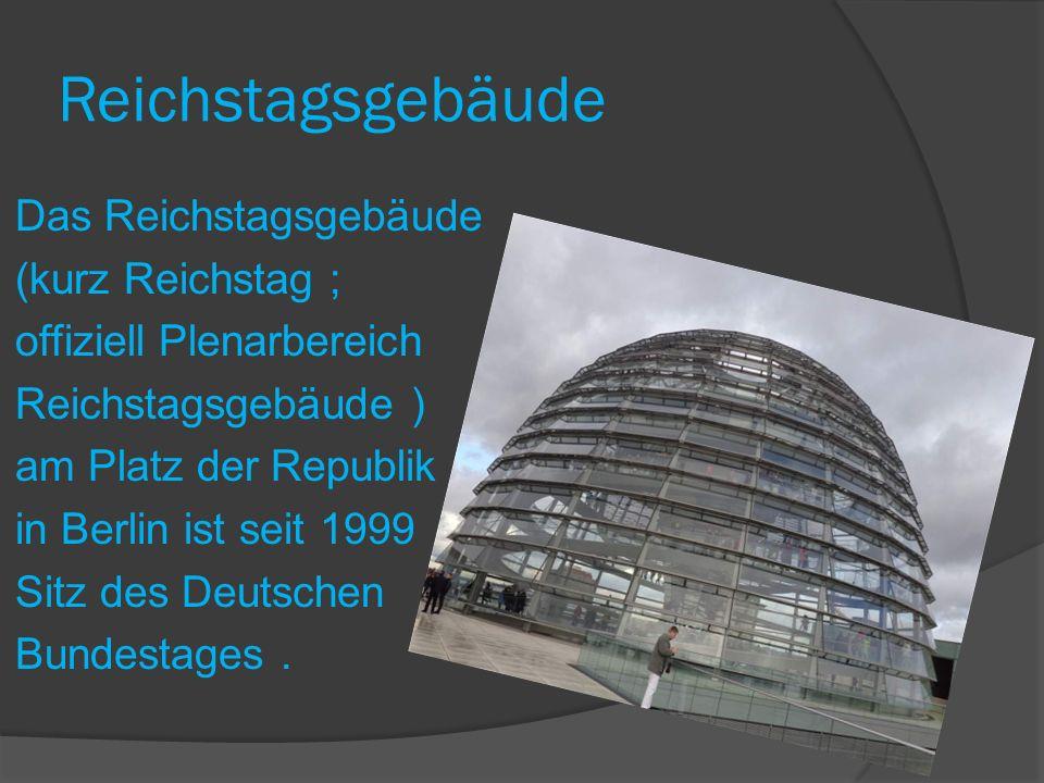 Reichstagsgebäude Das Reichstagsgebäude (kurz Reichstag ; offiziell Plenarbereich Reichstagsgebäude ) am Platz der Republik in Berlin ist seit 1999 Sitz des Deutschen Bundestages.