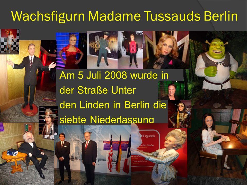 Wachsfigurn Madame Tussauds Berlin Am 5 Juli 2008 wurde in der Straße Unter den Linden in Berlin die siebte Niederlassung
