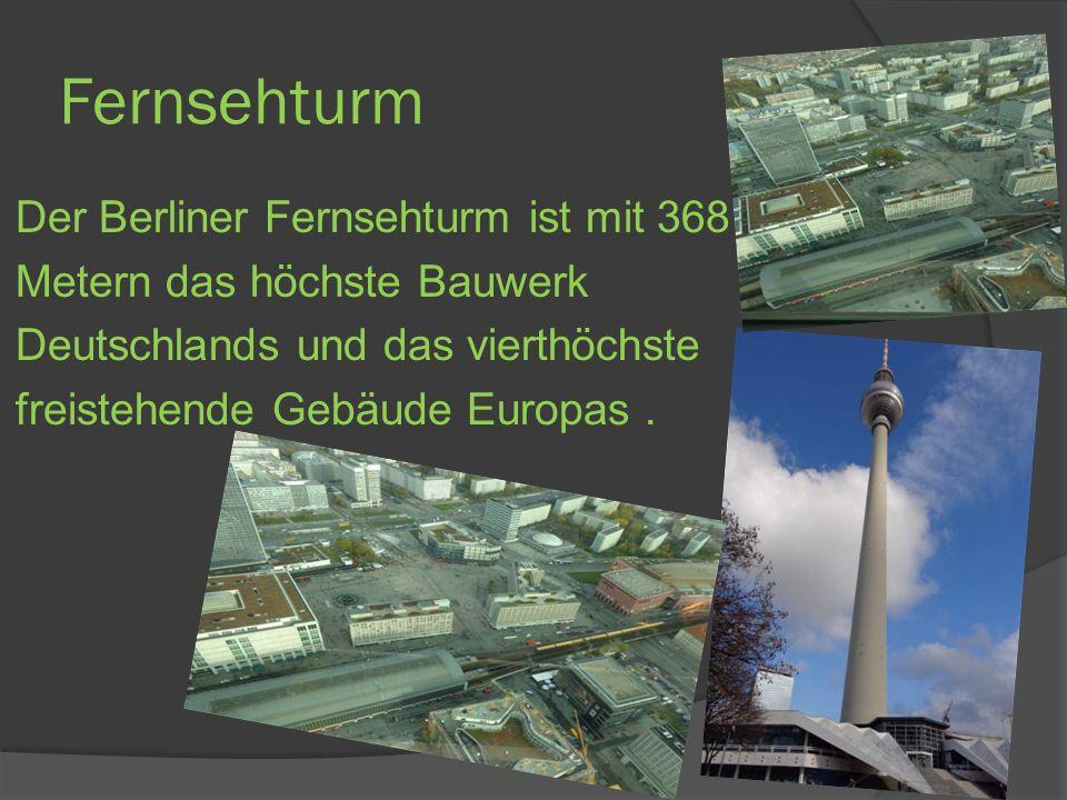 Fernsehturm Der Berliner Fernsehturm ist mit 368 Metern das höchste Bauwerk Deutschlands und das vierthöchste freistehende Gebäude Europas.
