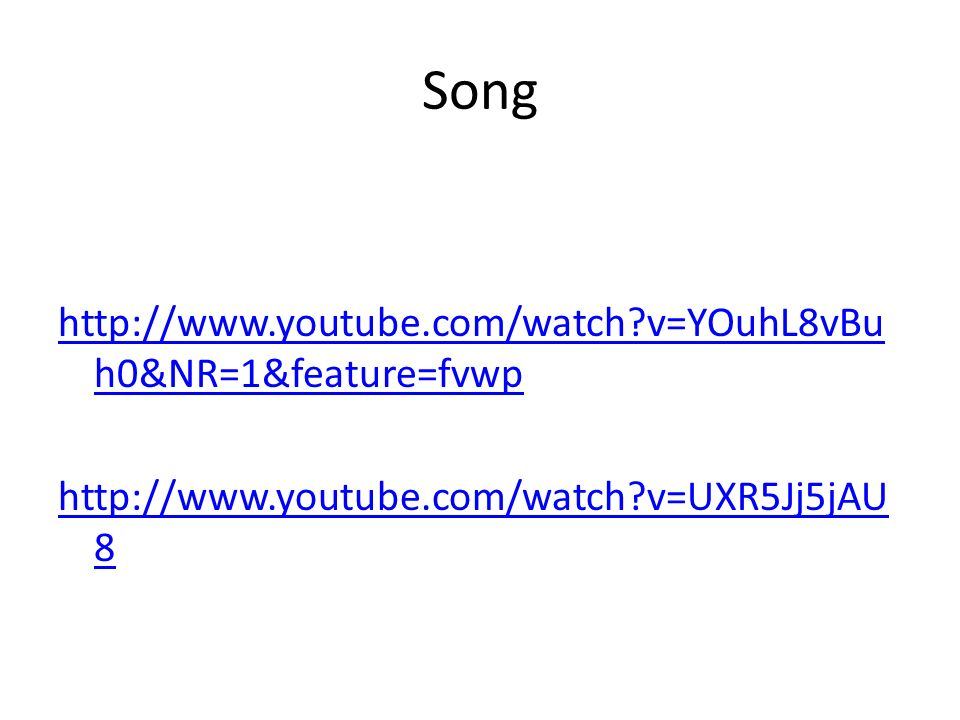 Song http://www.youtube.com/watch v=YOuhL8vBu h0&NR=1&feature=fvwp http://www.youtube.com/watch v=UXR5Jj5jAU 8