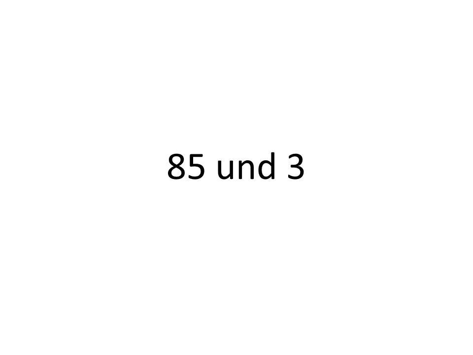 85 und 3
