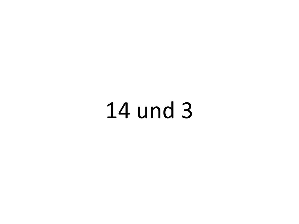 14 und 3