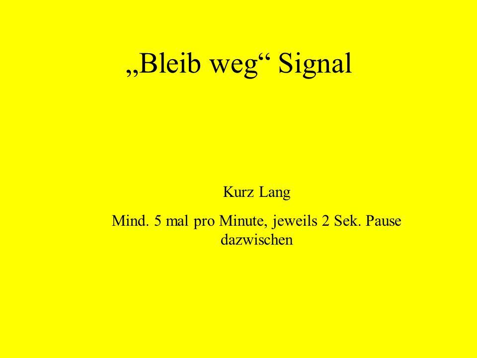 Bleib weg Signal Kurz Lang Mind. 5 mal pro Minute, jeweils 2 Sek. Pause dazwischen