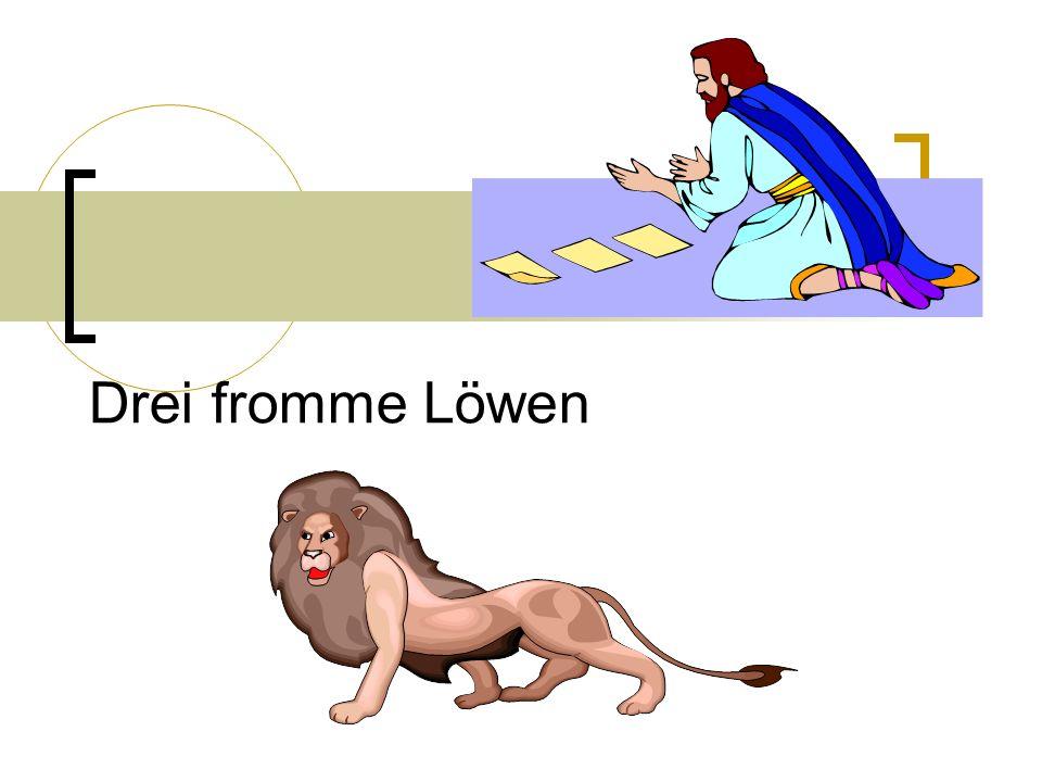 Drei fromme Löwen