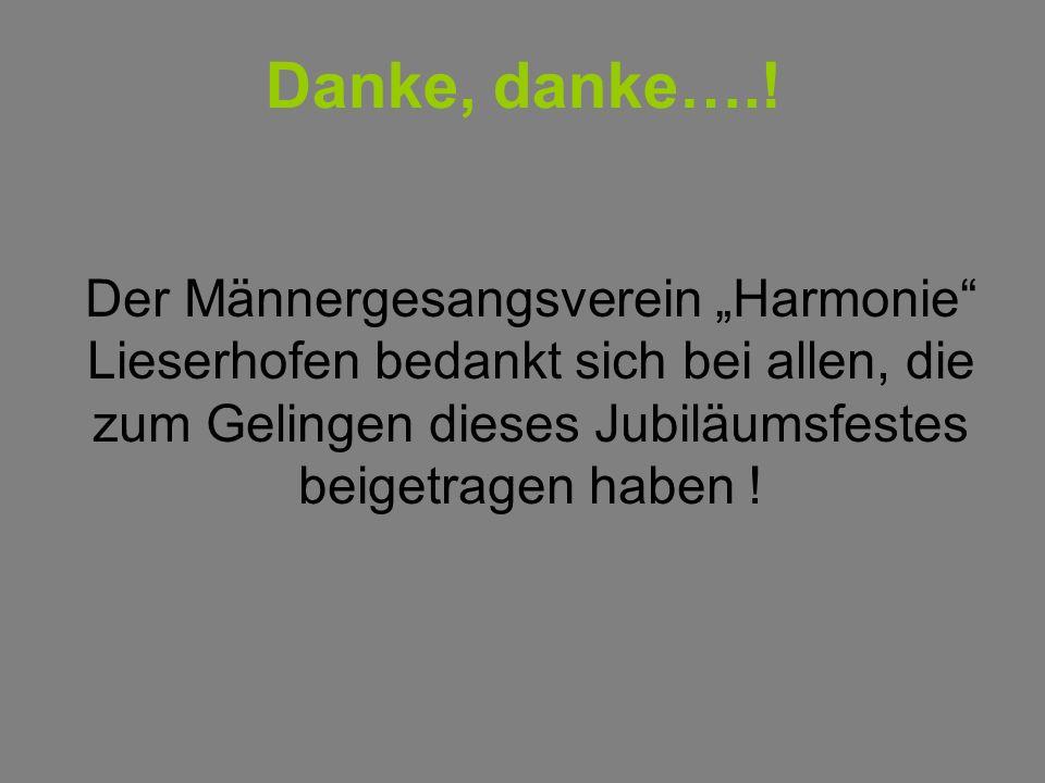 Danke, danke….! Der Männergesangsverein Harmonie Lieserhofen bedankt sich bei allen, die zum Gelingen dieses Jubiläumsfestes beigetragen haben !