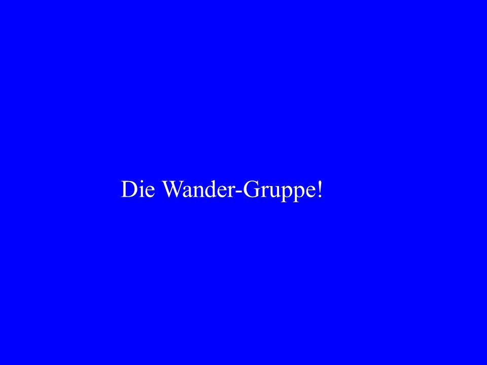 Die Wander-Gruppe!