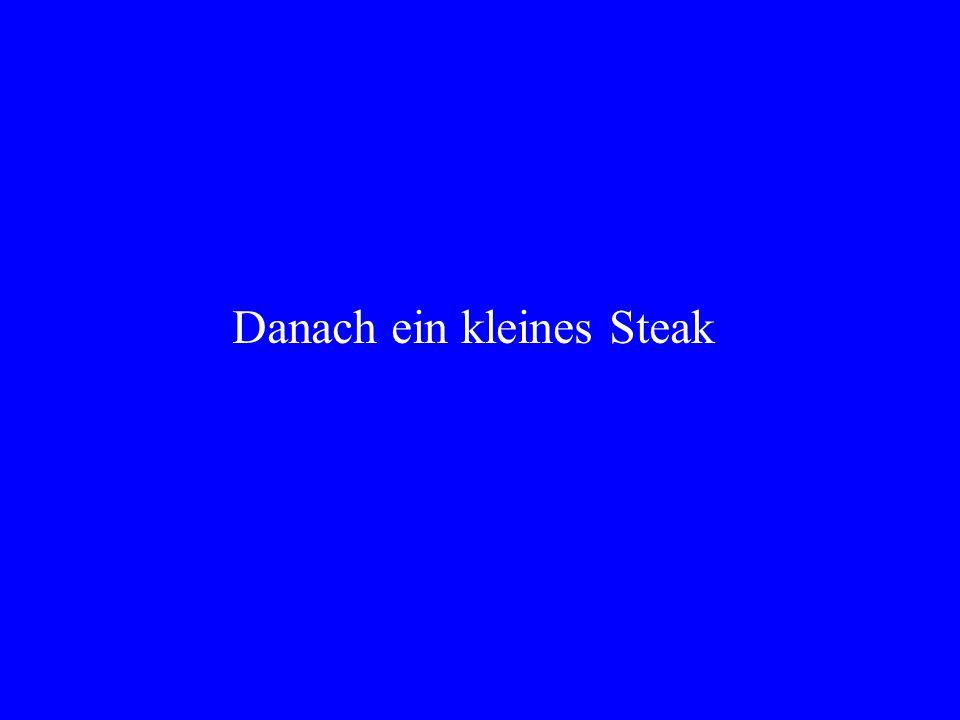 Danach ein kleines Steak