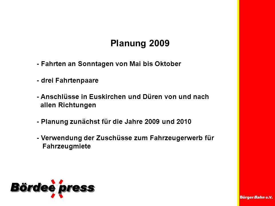 BürgerBahn e.V. Planung 2009 - Fahrten an Sonntagen von Mai bis Oktober - drei Fahrtenpaare - Anschlüsse in Euskirchen und Düren von und nach allen Ri