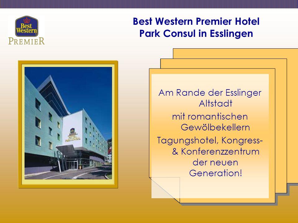 Best Western Premier Hotel Park Consul in Esslingen Am Rande der Esslinger Altstadt mit romantischen Gewölbekellern Tagungshotel, Kongress- & Konferenzzentrum der neuen Generation!