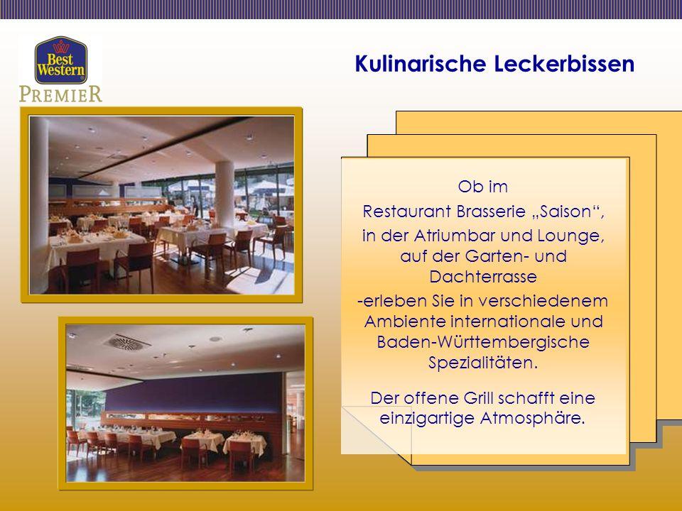 Kulinarische Leckerbissen Ob im Restaurant Brasserie Saison, in der Atriumbar und Lounge, auf der Garten- und Dachterrasse -erleben Sie in verschiedenem Ambiente internationale und Baden-Württembergische Spezialitäten.