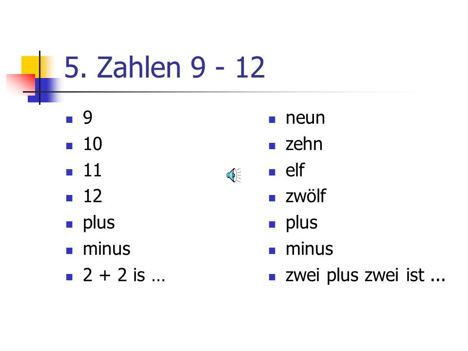 5. Zahlen 1 - 6 1 2 3 4 5 6 7 8 eins zwei drei vier fünf sechs sieben acht