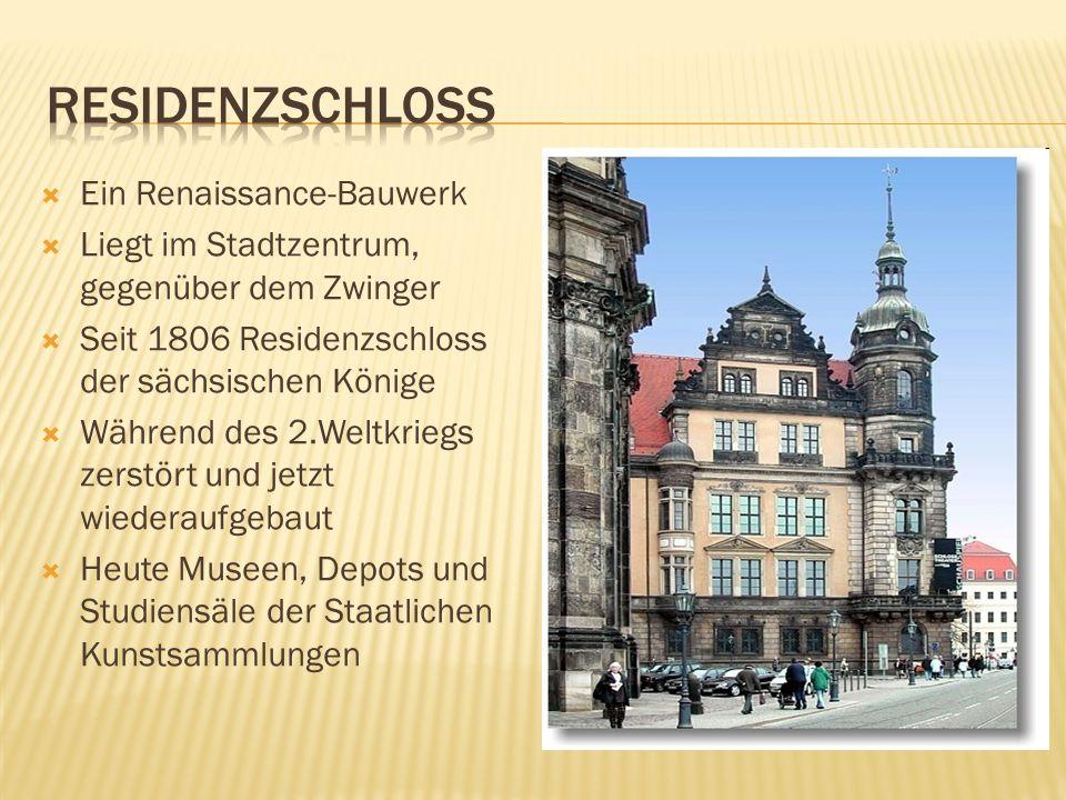Ein Renaissance-Bauwerk Liegt im Stadtzentrum, gegenüber dem Zwinger Seit 1806 Residenzschloss der sächsischen Könige Während des 2.Weltkriegs zerstör