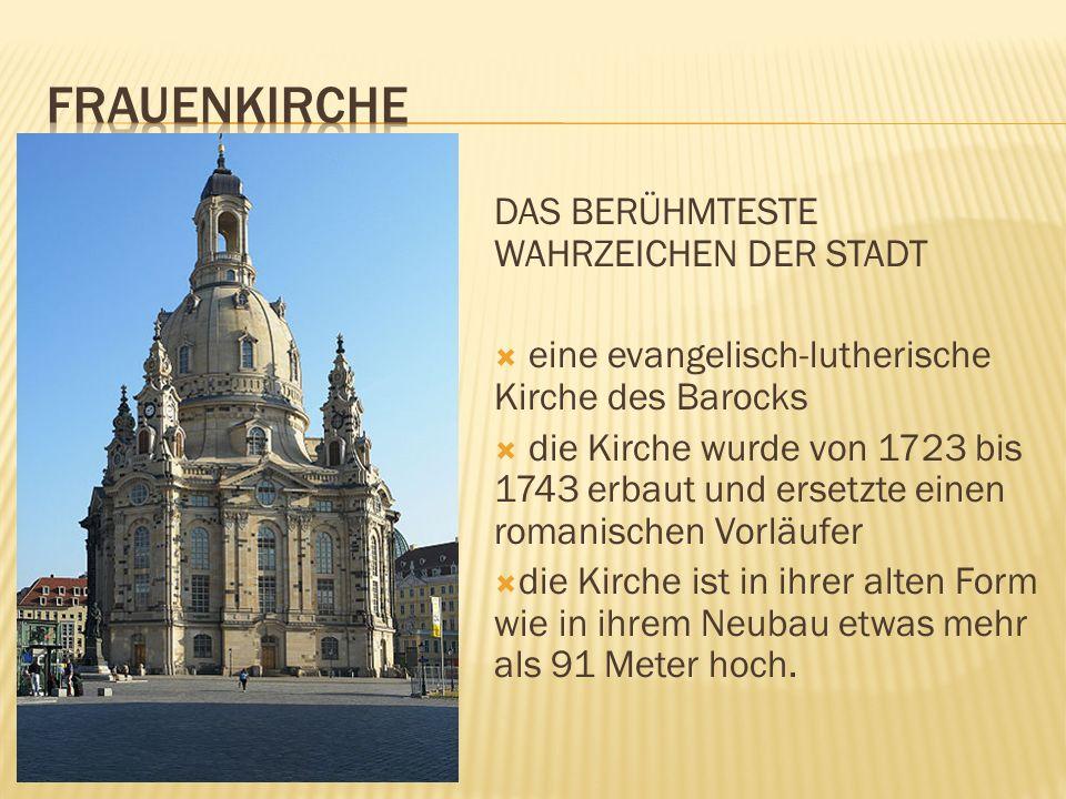 DAS BERÜHMTESTE WAHRZEICHEN DER STADT eine evangelisch-lutherische Kirche des Barocks die Kirche wurde von 1723 bis 1743 erbaut und ersetzte einen rom
