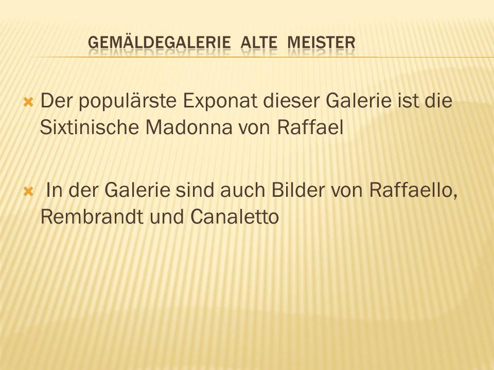 Der populärste Exponat dieser Galerie ist die Sixtinische Madonna von Raffael In der Galerie sind auch Bilder von Raffaello, Rembrandt und Canaletto