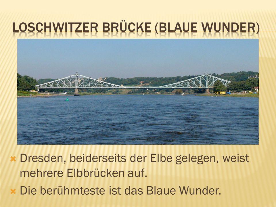 Dresden, beiderseits der Elbe gelegen, weist mehrere Elbbrücken auf. Die berühmteste ist das Blaue Wunder.