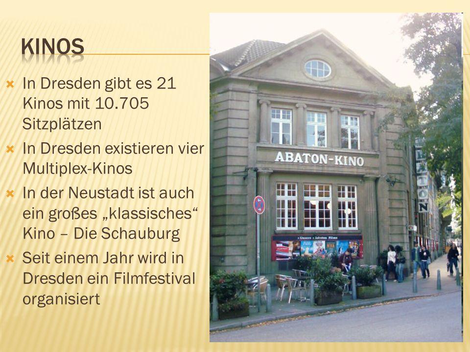 In Dresden gibt es 21 Kinos mit 10.705 Sitzplätzen In Dresden existieren vier Multiplex-Kinos In der Neustadt ist auch ein großes klassisches Kino – D