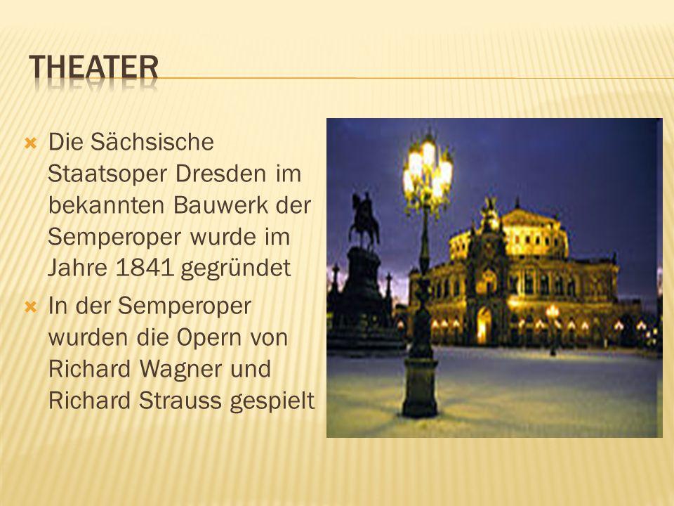 Die Sächsische Staatsoper Dresden im bekannten Bauwerk der Semperoper wurde im Jahre 1841 gegründet In der Semperoper wurden die Opern von Richard Wag