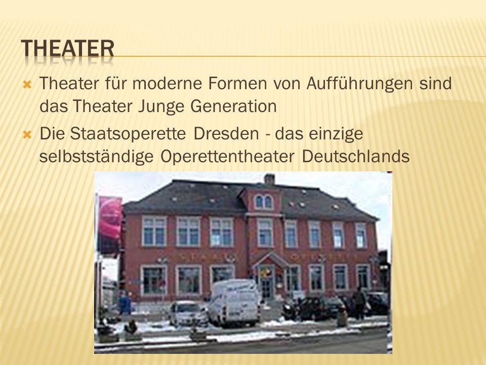 Theater für moderne Formen von Aufführungen sind das Theater Junge Generation Die Staatsoperette Dresden - das einzige selbstständige Operettentheater