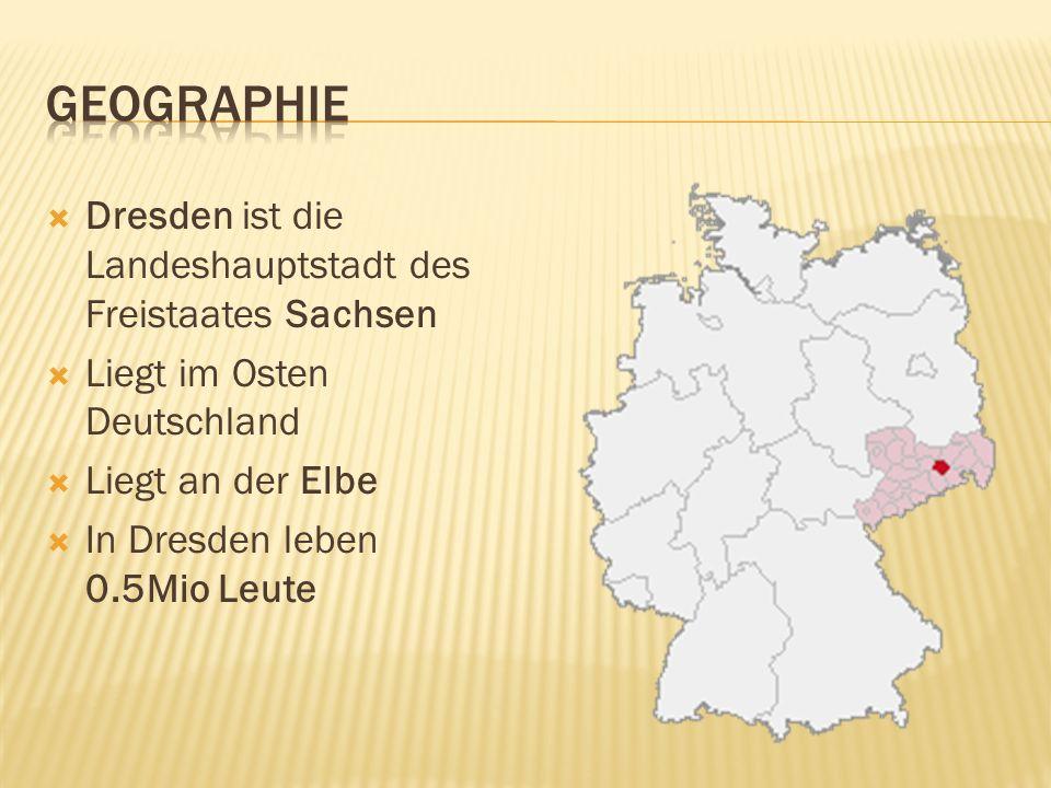 Dresden ist die Landeshauptstadt des Freistaates Sachsen Liegt im Osten Deutschland Liegt an der Elbe In Dresden leben 0.5Mio Leute