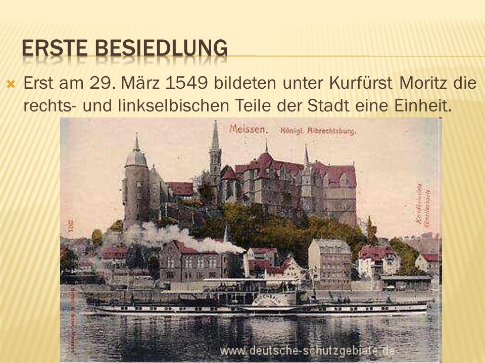 Erst am 29. März 1549 bildeten unter Kurfürst Moritz die rechts- und linkselbischen Teile der Stadt eine Einheit.