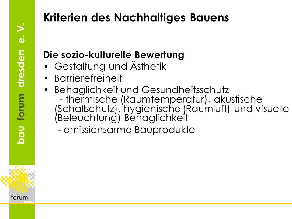 bau forum dresden e. V. Kriterien des Nachhaltiges Bauens Die sozio-kulturelle Bewertung Gestaltung und Ästhetik Barrierefreiheit Behaglichkeit und Ge