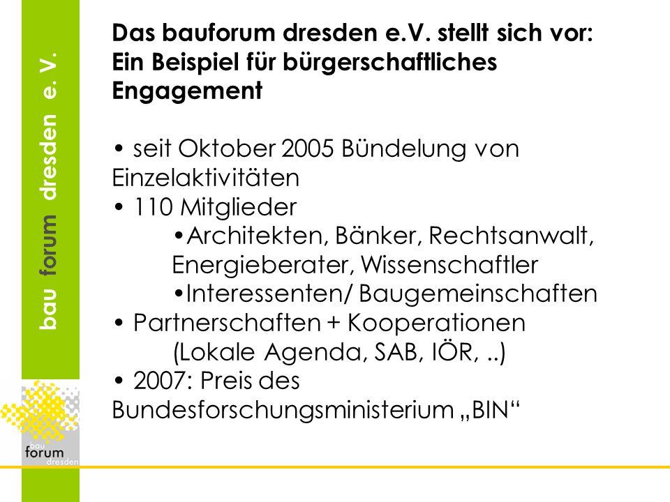 bau forum dresden e. V. Das bauforum dresden e.V. stellt sich vor: Ein Beispiel für bürgerschaftliches Engagement seit Oktober 2005 Bündelung von Einz