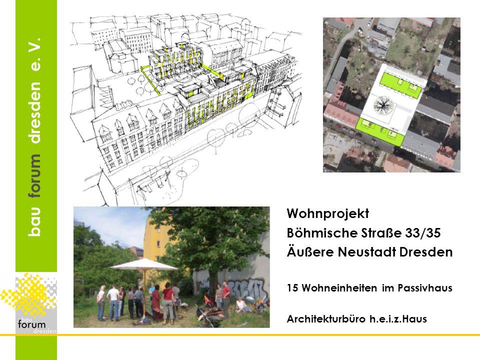 bau forum dresden e. V. Wohnprojekt Böhmische Straße 33/35 Äußere Neustadt Dresden 15 Wohneinheiten im Passivhaus Architekturbüro h.e.i.z.Haus