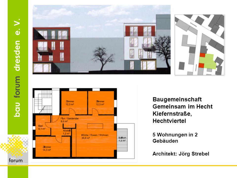 bau forum dresden e. V. Baugemeinschaft Gemeinsam im Hecht Kiefernstraße, Hechtviertel 5 Wohnungen in 2 Gebäuden Architekt: Jörg Strebel
