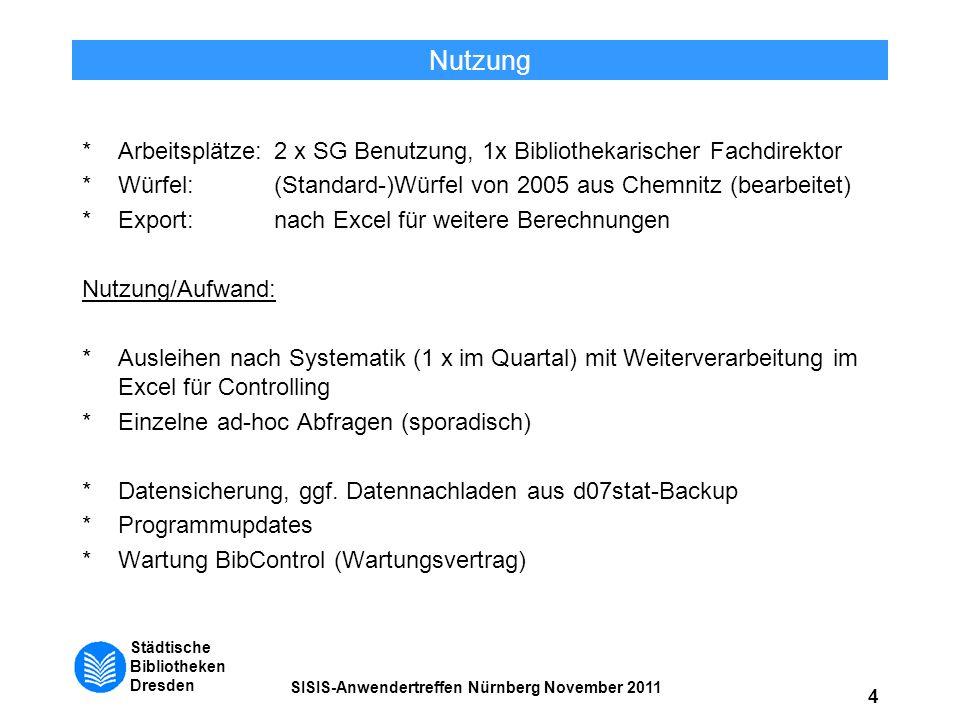 Städtische Bibliotheken Dresden SISIS-Anwendertreffen Nürnberg November 2011 4 Nutzung *Arbeitsplätze:2 x SG Benutzung, 1x Bibliothekarischer Fachdire