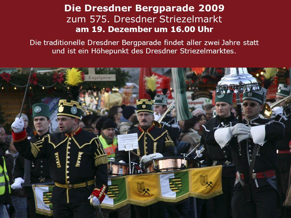 Die Dresdner Bergparade 2009 In Bergmannstracht durch die barocke Dresdner Altstadt In diesem Jahr wird wieder zum Bergmannsfest mit traditioneller Bergparade geladen Die Bergparade Dresden findet aller zwei Jahre statt und ist ein Höhepunkt der Landehauptstadt von Sachsen.