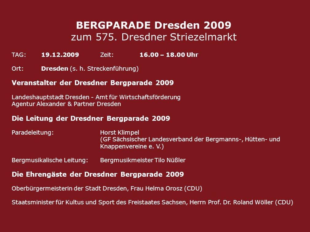 BERGPARADE Dresden 2009 zum 575. Dresdner Striezelmarkt TAG: 19.12.2009Zeit: 16.00 – 18.00 Uhr Ort:Dresden (s. h. Streckenführung) Veranstalter der Dr