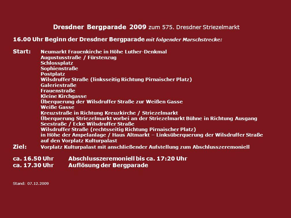 Dresdner Bergparade 2009 zum 575. Dresdner Striezelmarkt 16.00 Uhr Beginn der Dresdner Bergparade mit folgender Marschstrecke: Start: Neumarkt Frauenk