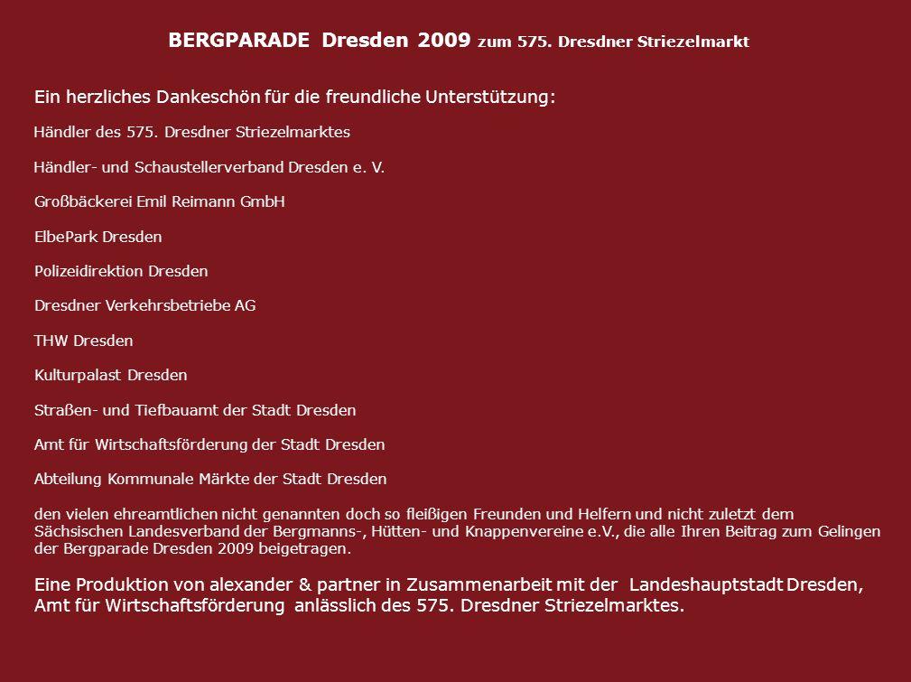 BERGPARADE Dresden 2009 zum 575. Dresdner Striezelmarkt Ein herzliches Dankeschön für die freundliche Unterstützung: Händler des 575. Dresdner Strieze