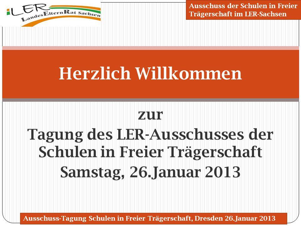 zur Tagung des LER-Ausschusses der Schulen in Freier Trägerschaft Samstag, 26.Januar 2013 Herzlich Willkommen Ausschuss-Tagung Schulen in Freier Träge