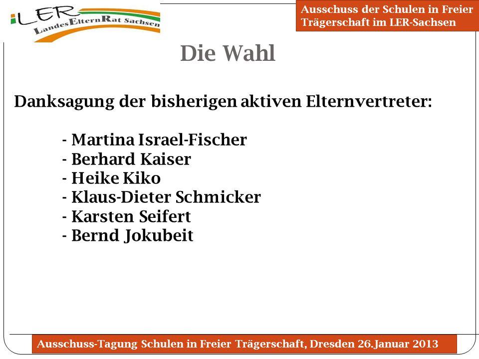 Ausschuss-Tagung Schulen in Freier Trägerschaft, Dresden 26.Januar 2013 Die Wahl Ausschuss der Schulen in Freier Trägerschaft im LER-Sachsen Danksagun