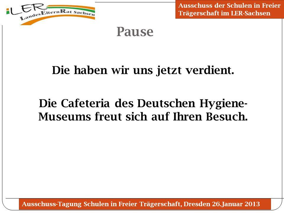 Ausschuss-Tagung Schulen in Freier Trägerschaft, Dresden 26.Januar 2013 Pause Ausschuss der Schulen in Freier Trägerschaft im LER-Sachsen Die haben wi