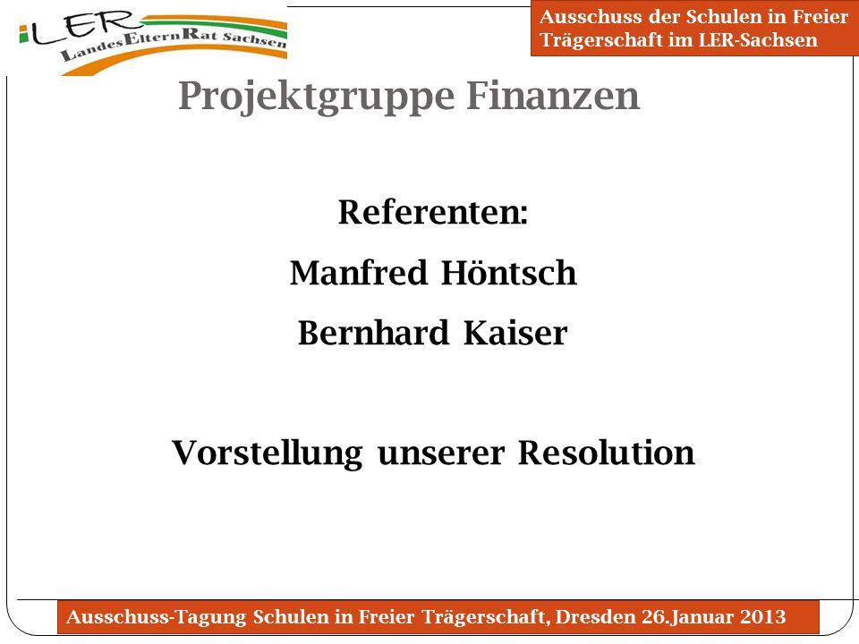 Ausschuss-Tagung Schulen in Freier Trägerschaft, Dresden 26.Januar 2013 Projektgruppe Finanzen Ausschuss der Schulen in Freier Trägerschaft im LER-Sac