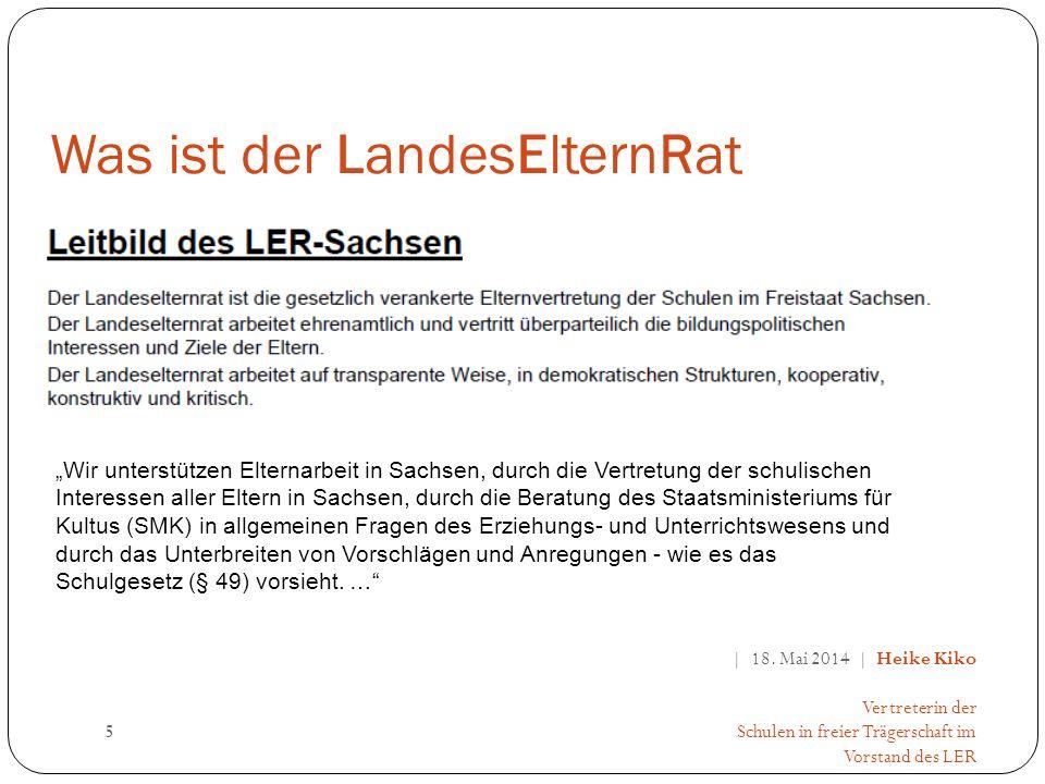 | 18. Mai 2014 | Heike Kiko Vertreterin der Schulen in freier Trägerschaft im Vorstand des LER 5 Wir unterstützen Elternarbeit in Sachsen, durch die V