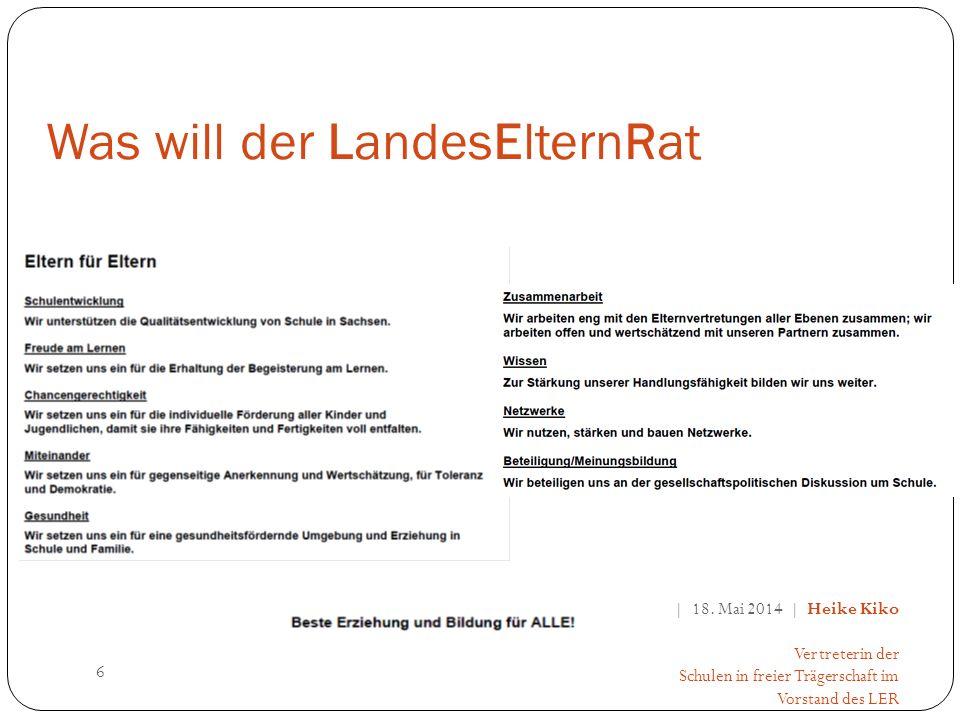 | 18. Mai 2014 | Heike Kiko Vertreterin der Schulen in freier Trägerschaft im Vorstand des LER 6 Was will der LandesElternRat