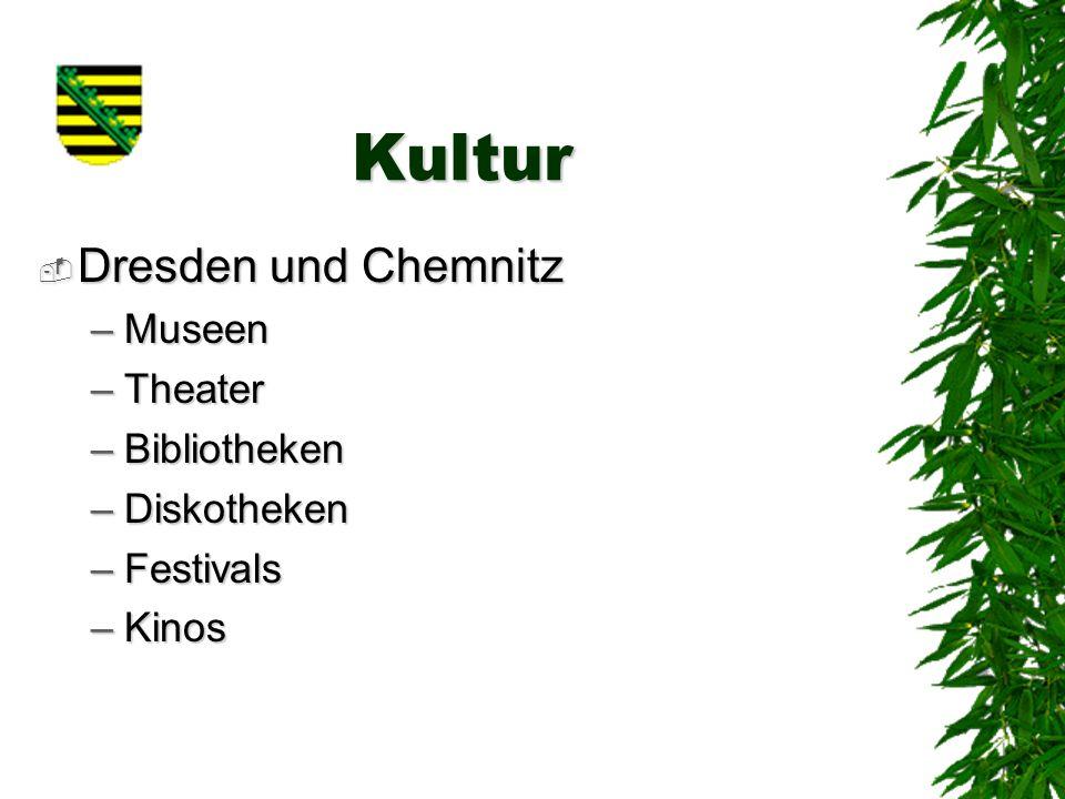 Kultur Dresden und Chemnitz Dresden und Chemnitz –Museen –Theater –Bibliotheken –Diskotheken –Festivals –Kinos