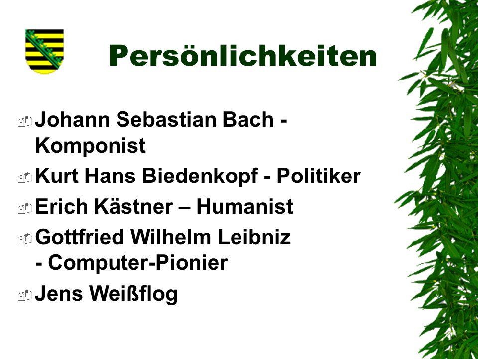 Persönlichkeiten Johann Sebastian Bach - Komponist Kurt Hans Biedenkopf - Politiker Erich Kästner – Humanist Gottfried Wilhelm Leibniz - Computer-Pionier Jens Weißflog
