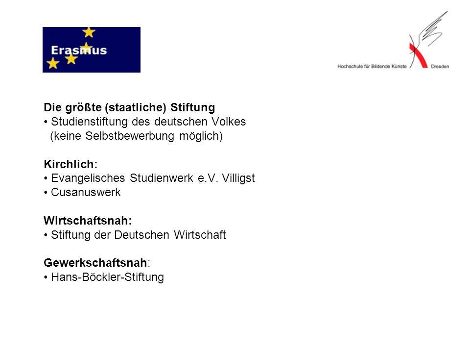 Die größte (staatliche) Stiftung Studienstiftung des deutschen Volkes (keine Selbstbewerbung möglich) Kirchlich: Evangelisches Studienwerk e.V.