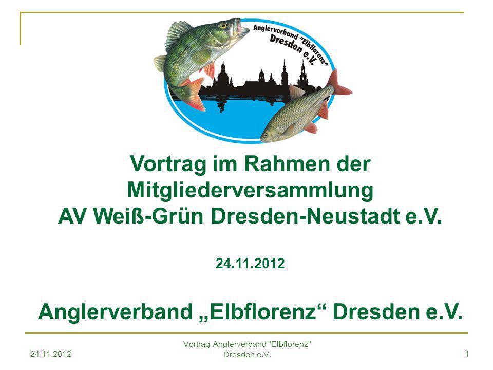 24.11.2012 Vortrag Anglerverband Elbflorenz Dresden e.V.1 Vortrag im Rahmen der Mitgliederversammlung AV Weiß-Grün Dresden-Neustadt e.V.