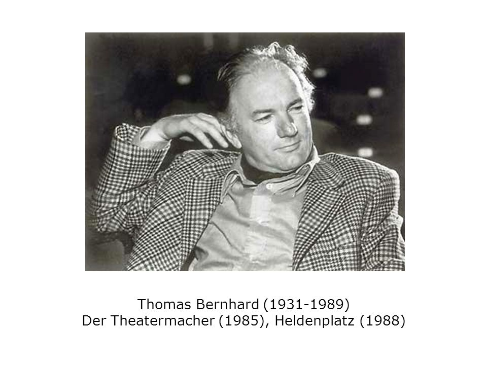 Thomas Bernhard (1931-1989) Der Theatermacher (1985), Heldenplatz (1988)