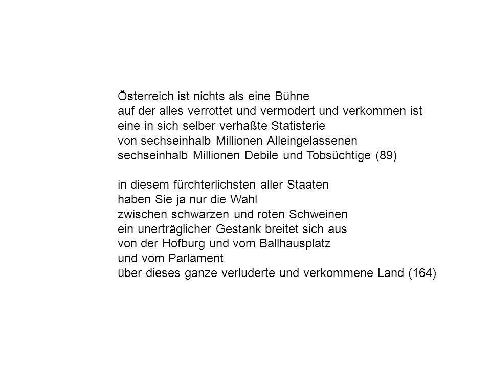 Österreich ist nichts als eine Bühne auf der alles verrottet und vermodert und verkommen ist eine in sich selber verhaßte Statisterie von sechseinhalb