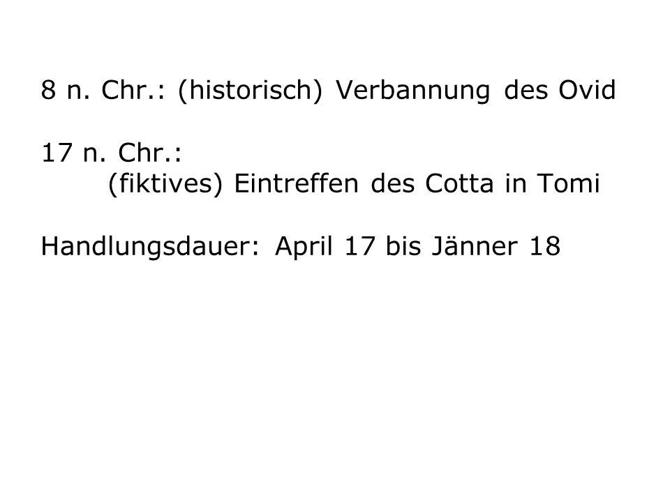 8 n. Chr.: (historisch) Verbannung des Ovid 17 n. Chr.: (fiktives) Eintreffen des Cotta in Tomi Handlungsdauer: April 17 bis Jänner 18
