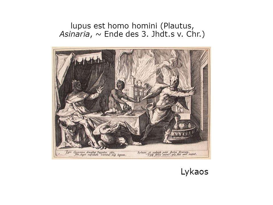 lupus est homo homini (Plautus, Asinaria, ~ Ende des 3. Jhdt.s v. Chr.) Lykaos