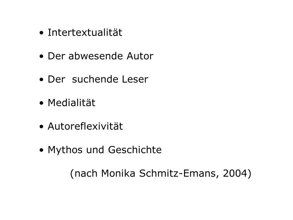 Intertextualität Der abwesende Autor Der suchende Leser Medialität Autoreflexivität Mythos und Geschichte (nach Monika Schmitz-Emans, 2004)